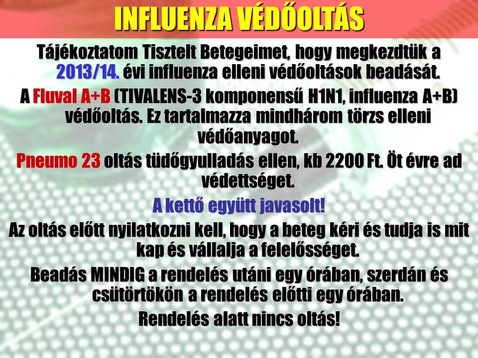 Tájékoztatom Tisztelt Betegeimet, hogy megkezdtük a 2013/14. évi influenza elleni védőoltások beadását. A Fluval A+B (TIVALENS-3 komponensű H1N1, infl