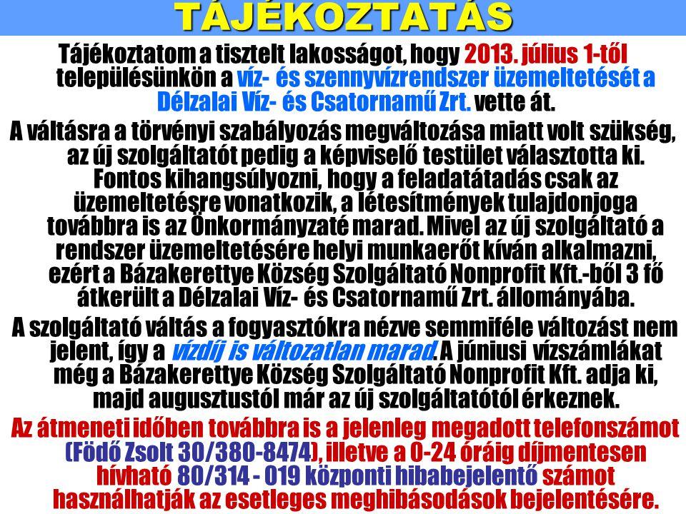 TÁJÉKOZTATÁS Tájékoztatom a tisztelt lakosságot, hogy 2013. július 1-től településünkön a víz- és szennyvízrendszer üzemeltetését a Délzalai Víz- és C