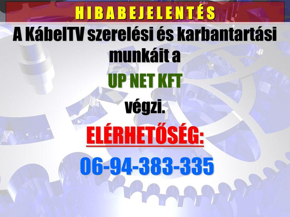 H I B A B E J E L E N T É S A KábelTV szerelési és karbantartási munkáit a UP NET KFT végzi. ELÉRHETŐSÉG: 06-94-383-335