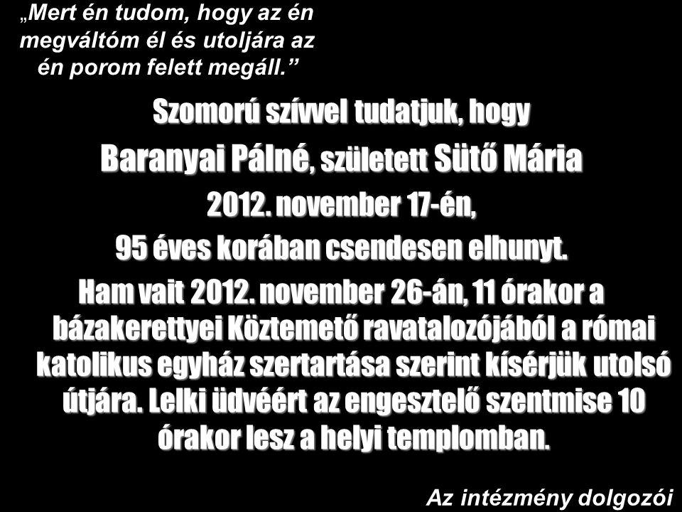 Szomorú szívvel tudatjuk, hogy Baranyai Pálné, született Sütő Mária 2012.