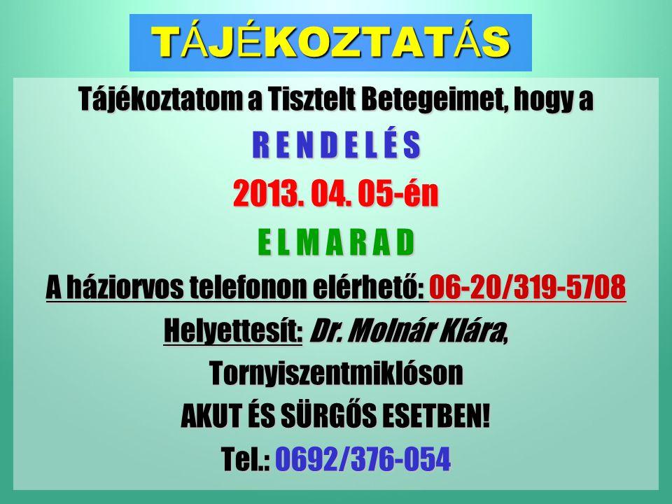 T Á J É KOZTAT Á S Tájékoztatom a Tisztelt Betegeimet, hogy a R E N D E L É S 2013. 04. 05-én E L M A R A D A háziorvos telefonon elérhető: 06-20/319-