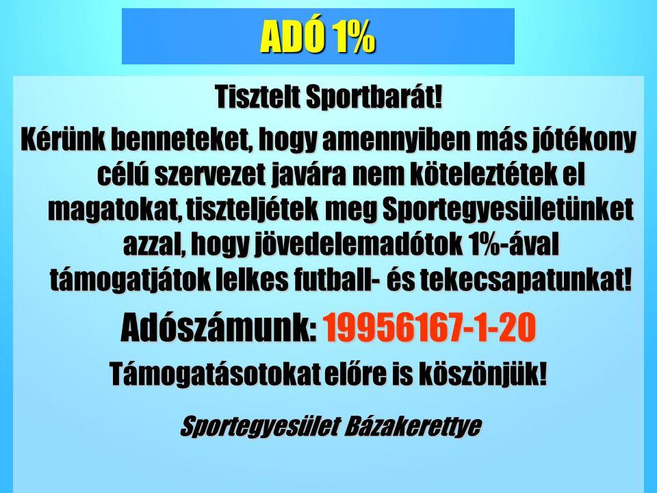 ADÓ 1% Tisztelt Sportbarát! Kérünk benneteket, hogy amennyiben más jótékony célú szervezet javára nem köteleztétek el magatokat, tiszteljétek meg Spor