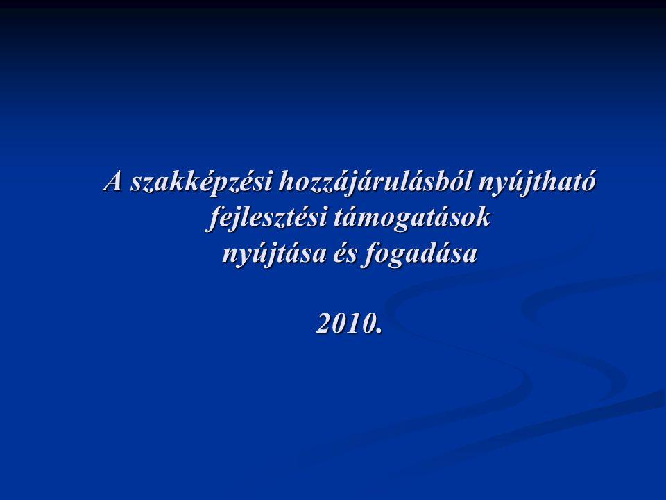A szakképzési hozzájárulásból nyújtható fejlesztési támogatások nyújtása és fogadása 2010.