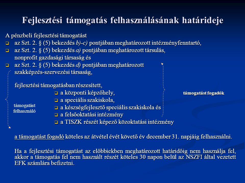 Fejlesztési támogatás felhasználásának határideje A pénzbeli fejlesztési támogatást  az Szt. 2. § (5) bekezdés b)-c) pontjában meghatározott intézmén