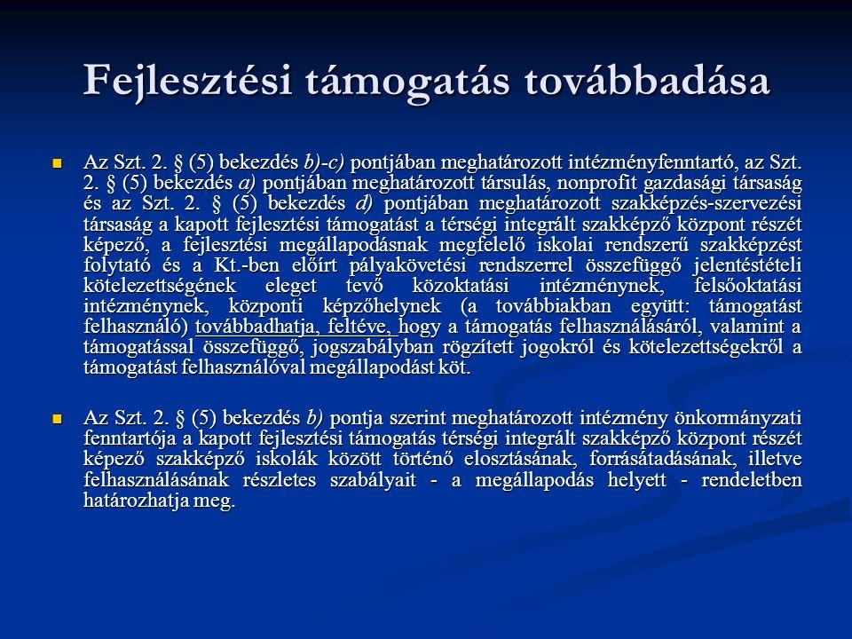 Fejlesztési támogatás továbbadása Az Szt. 2. § (5) bekezdés b)-c) pontjában meghatározott intézményfenntartó, az Szt. 2. § (5) bekezdés a) pontjában m