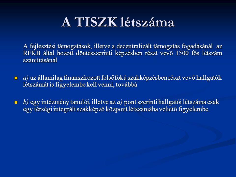 A TISZK létszáma A fejlesztési támogatások, illetve a decentralizált támogatás fogadásánál az RFKB által hozott döntésszerinti képzésben részt vevő 15