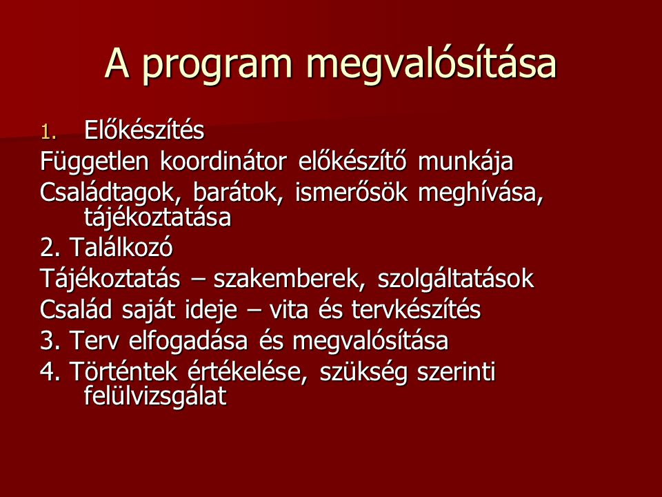 A program megvalósítása 1. Előkészítés Független koordinátor előkészítő munkája Családtagok, barátok, ismerősök meghívása, tájékoztatása 2. Találkozó