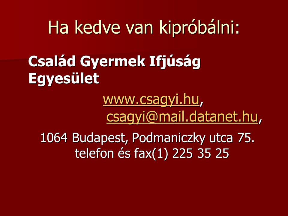 Ha kedve van kipróbálni: Család Gyermek Ifjúság Egyesület www.csagyi.hu, csagyi@mail.datanet.hu, www.csagyi.hu, csagyi@mail.datanet.hu,www.csagyi.hucs