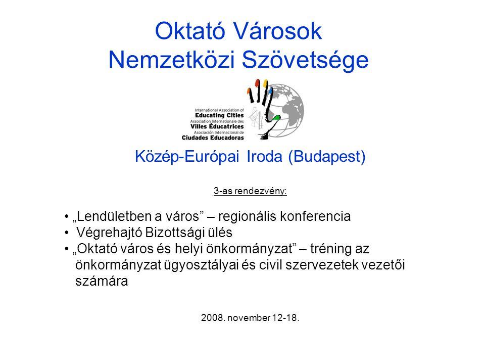 """Oktató Városok Nemzetközi Szövetsége Közép-Európai Iroda (Budapest) 3-as rendezvény: """"Lendületben a város – regionális konferencia Végrehajtó Bizottsági ülés """"Oktató város és helyi önkormányzat – tréning az önkormányzat ügyosztályai és civil szervezetek vezetői számára 2008."""