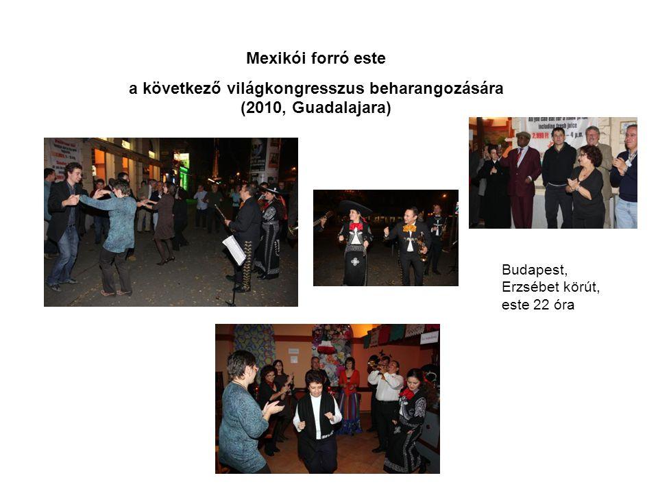 Mexikói forró este a következő világkongresszus beharangozására (2010, Guadalajara) Budapest, Erzsébet körút, este 22 óra