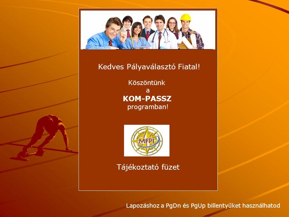 Kedves Pályaválasztó Fiatal. Köszöntünk a KOM-PASSZ programban.