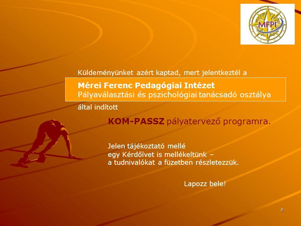 2 Küldeményünket azért kaptad, mert jelentkeztél a Mérei Ferenc Pedagógiai Intézet Pályaválasztási és pszichológiai tanácsadó osztálya által indított KOM-PASSZ pályatervező programra.