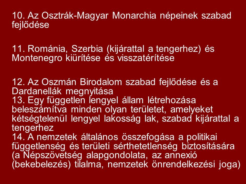 10. Az Osztrák-Magyar Monarchia népeinek szabad fejlődése 11. Románia, Szerbia (kijárattal a tengerhez) és Montenegro kiürítése és visszatérítése 12.