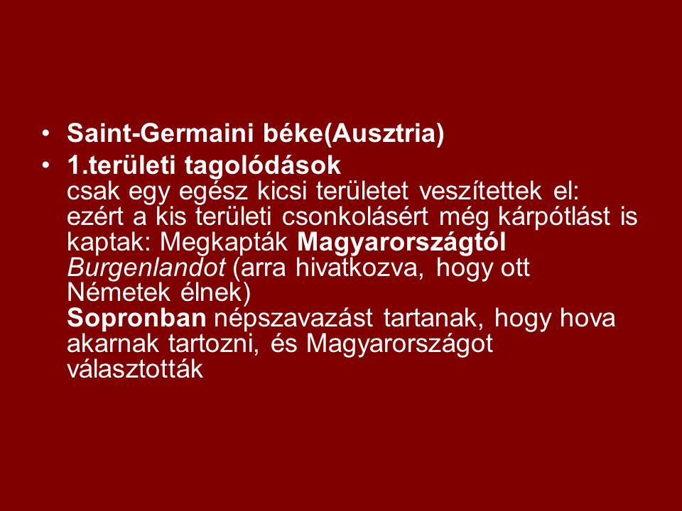 Saint-Germaini béke(Ausztria) 1.területi tagolódások csak egy egész kicsi területet veszítettek el: ezért a kis területi csonkolásért még kárpótlást i
