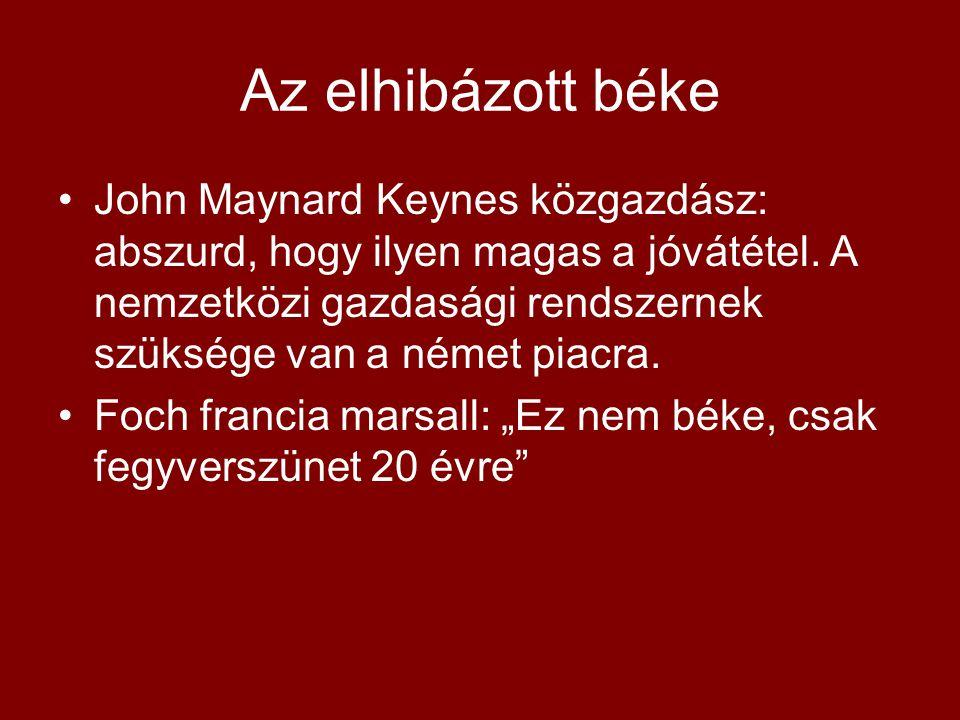 Az elhibázott béke John Maynard Keynes közgazdász: abszurd, hogy ilyen magas a jóvátétel. A nemzetközi gazdasági rendszernek szüksége van a német piac