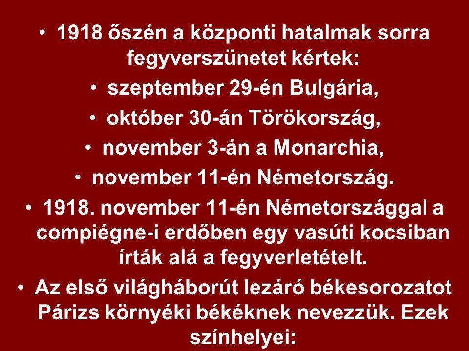 1918 őszén a központi hatalmak sorra fegyverszünetet kértek: szeptember 29-én Bulgária, október 30-án Törökország, november 3-án a Monarchia, november