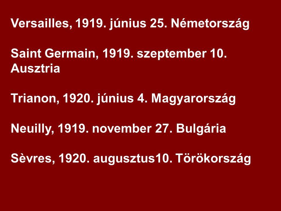 Versailles, 1919. június 25. Németország Saint Germain, 1919. szeptember 10. Ausztria Trianon, 1920. június 4. Magyarország Neuilly, 1919. november 27