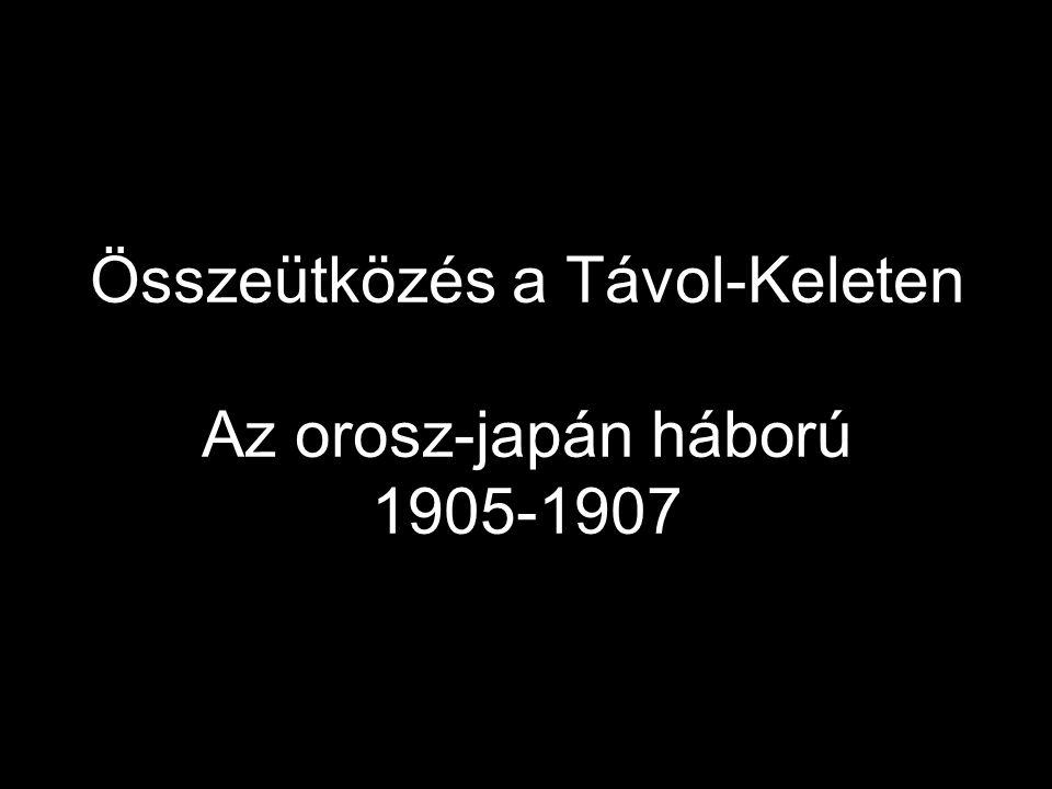 Összeütközés a Távol-Keleten Az orosz-japán háború 1905-1907