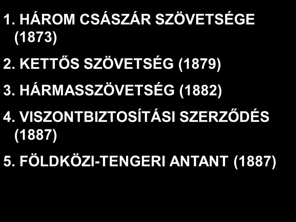 1.HÁROM CSÁSZÁR SZÖVETSÉGE (1873) 2. KETTŐS SZÖVETSÉG (1879) 3.
