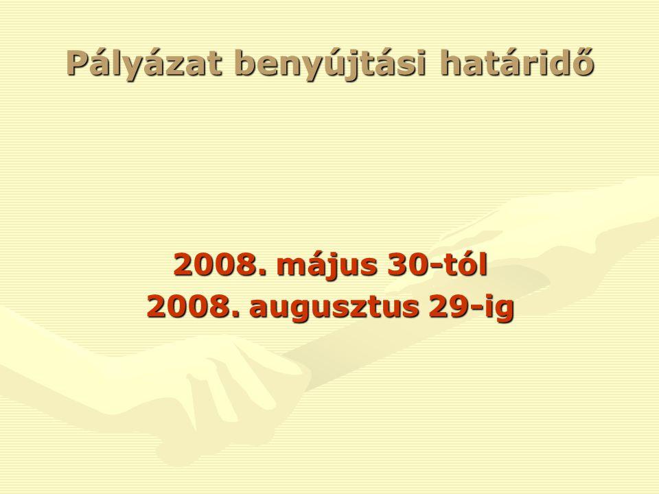 Pályázat benyújtási határidő 2008. május 30-tól 2008. augusztus 29-ig