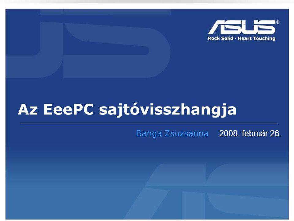 Confidential Az EeePC sajtóvisszhangja Banga Zsuzsanna 2008. február 26.