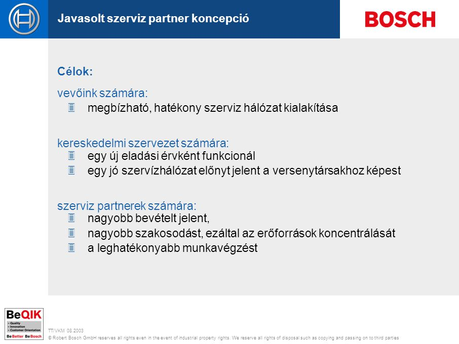 © Robert Bosch GmbH reserves all rights even in the event of industrial property rights. We reserve all rights of disposal such as copying and passing