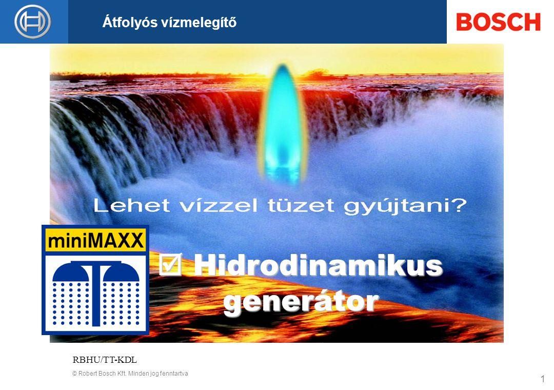 © Robert Bosch Kft. Minden jog fenntartva Átfolyós vízmelegítő RBHU/TT-KDL 1  Hidrodinamikus generátor