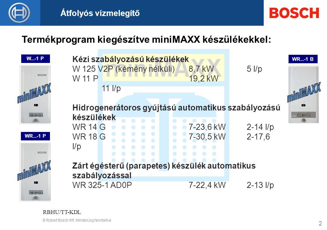 © Robert Bosch Kft. Minden jog fenntartva Átfolyós vízmelegítő RBHU/TT-KDL 2 W...-1 P WR...-1 B Termékprogram kiegészítve miniMAXX készülékekkel: Kézi