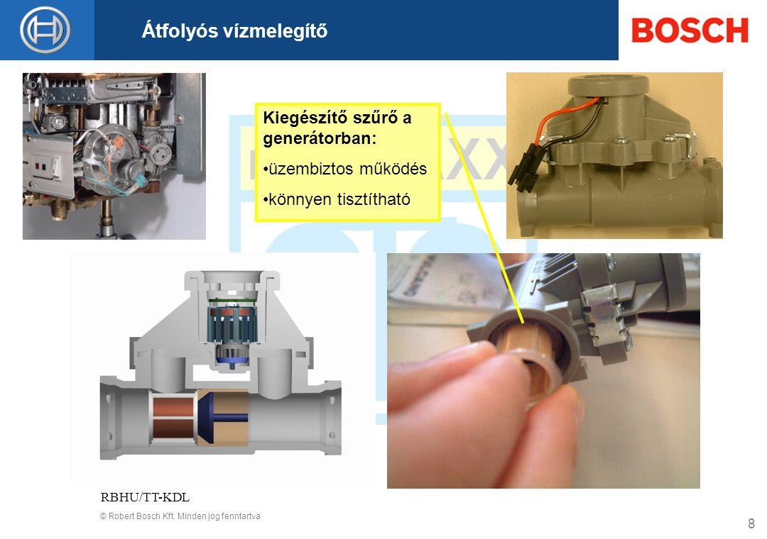 © Robert Bosch Kft. Minden jog fenntartva Átfolyós vízmelegítő RBHU/TT-KDL 8 Kiegészítő szűrő a generátorban: üzembiztos működés könnyen tisztítható