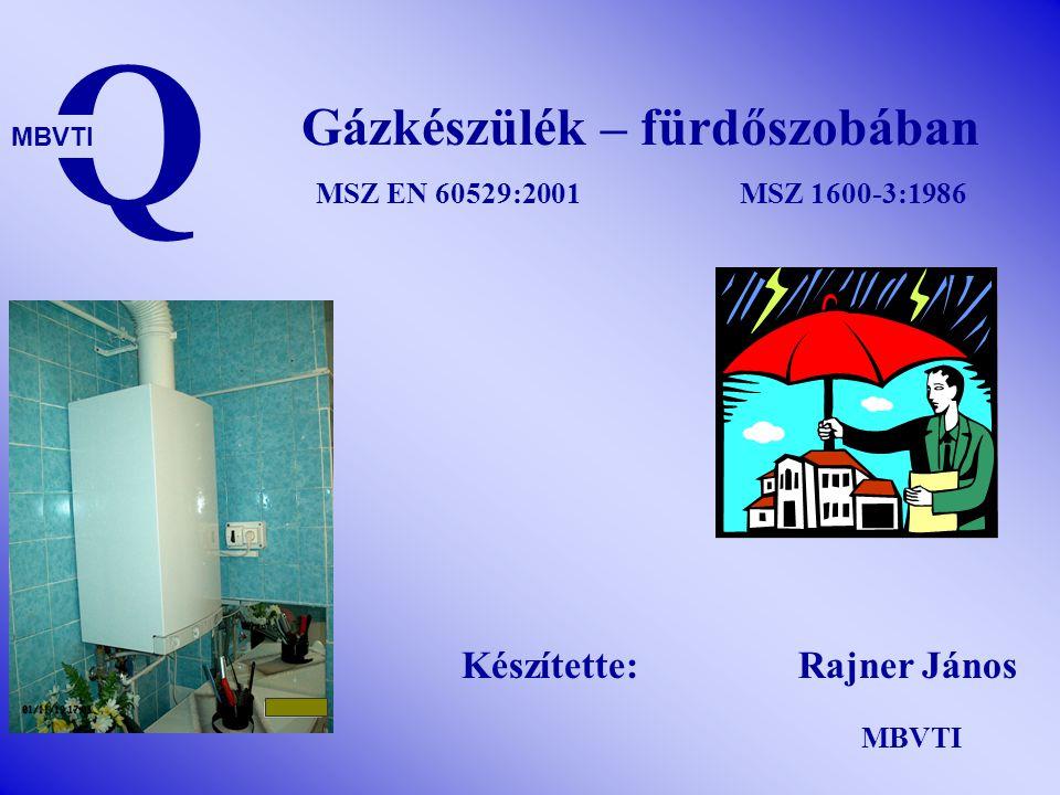 Gázkészülék – fürdőszobában MSZ EN 60529:2001 MSZ 1600-3:1986 Q MBVTI Készítette: Rajner János MBVTI