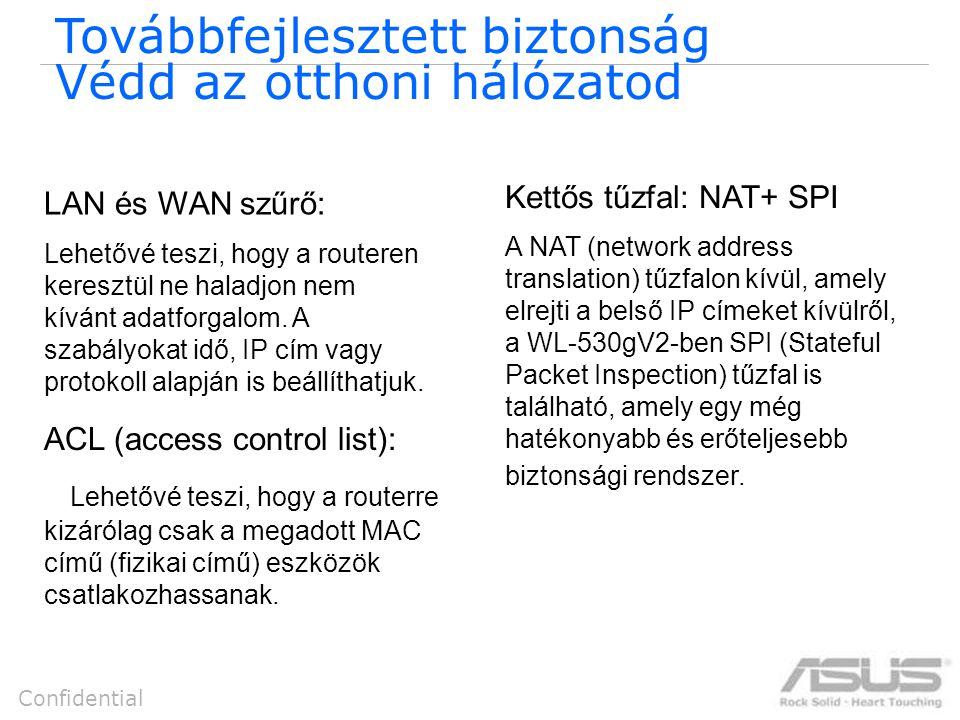 Confidential LAN és WAN szűrő: Lehetővé teszi, hogy a routeren keresztül ne haladjon nem kívánt adatforgalom.