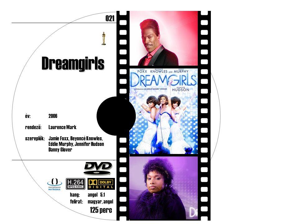 év:2006 rendező:Laurence Mark szereplők:Jamie Foxx, Beyoncé Knowles, Eddie Murphy, Jennifer Hudson Danny Glover 125 perc Dreamgirls hang:angol 5.1 felirat:magyar, angol 021