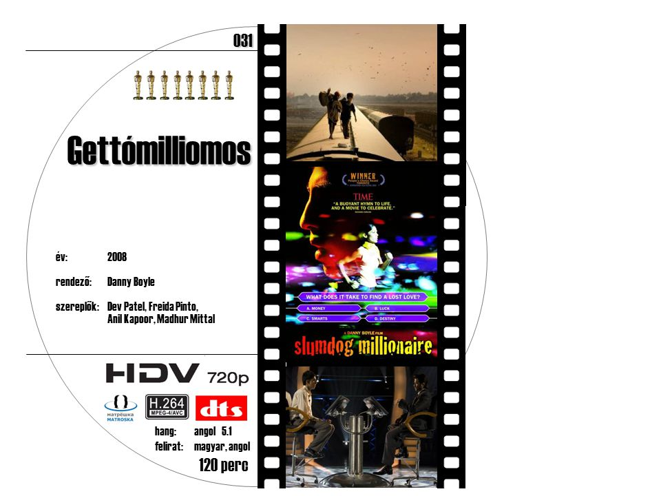 év:2008 rendező:Danny Boyle szereplők:Dev Patel, Freida Pinto, Anil Kapoor, Madhur Mittal 120 perc Gettómilliomos hang:angol 5.1 felirat:magyar, angol031