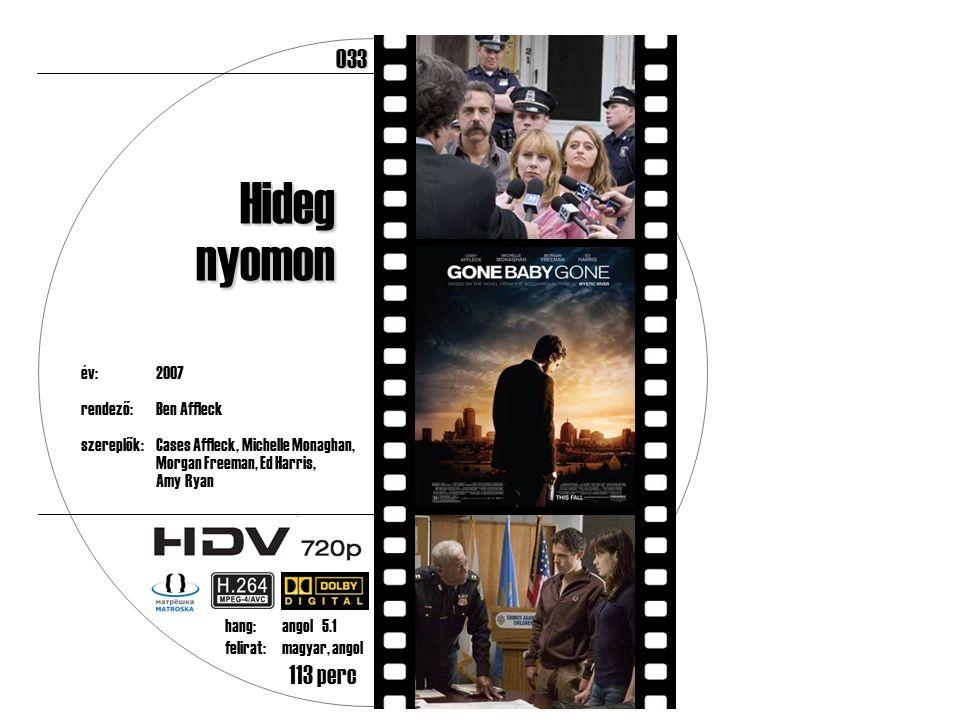 év:2007 rendező:Ben Affleck szereplők:Cases Affleck, Michelle Monaghan, Morgan Freeman, Ed Harris, Amy Ryan 113 perc Hidegnyomon hang:angol 5.1 felirat:magyar, angol033
