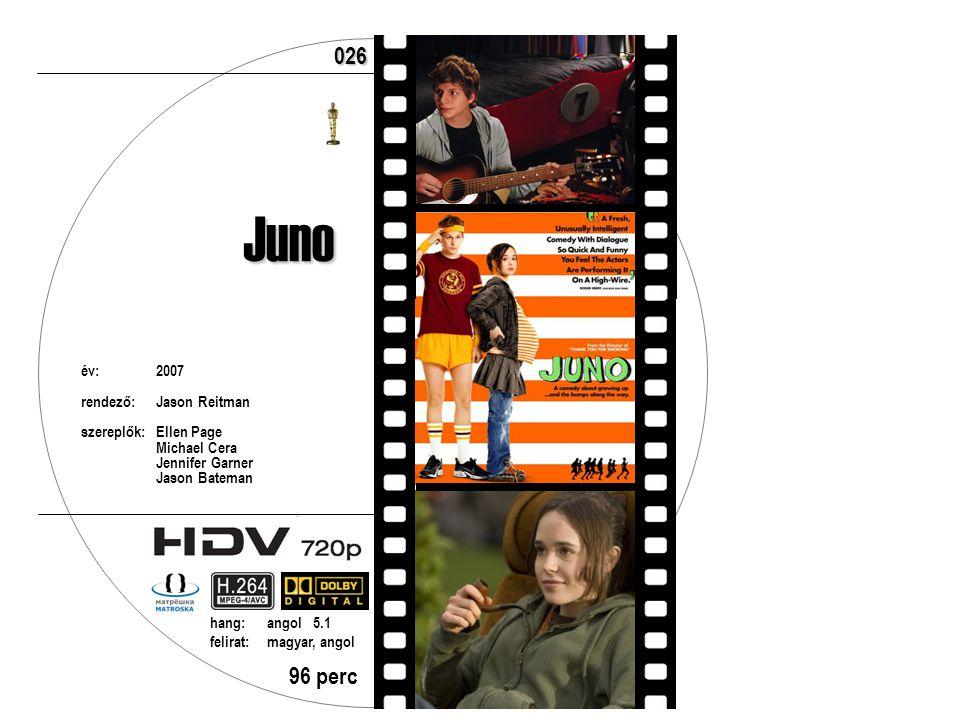 Juno év:2007 rendező:Jason Reitman szereplők:Ellen Page Michael Cera Jennifer Garner Jason Bateman 96 perc hang:angol 5.1 felirat:magyar, angol 026