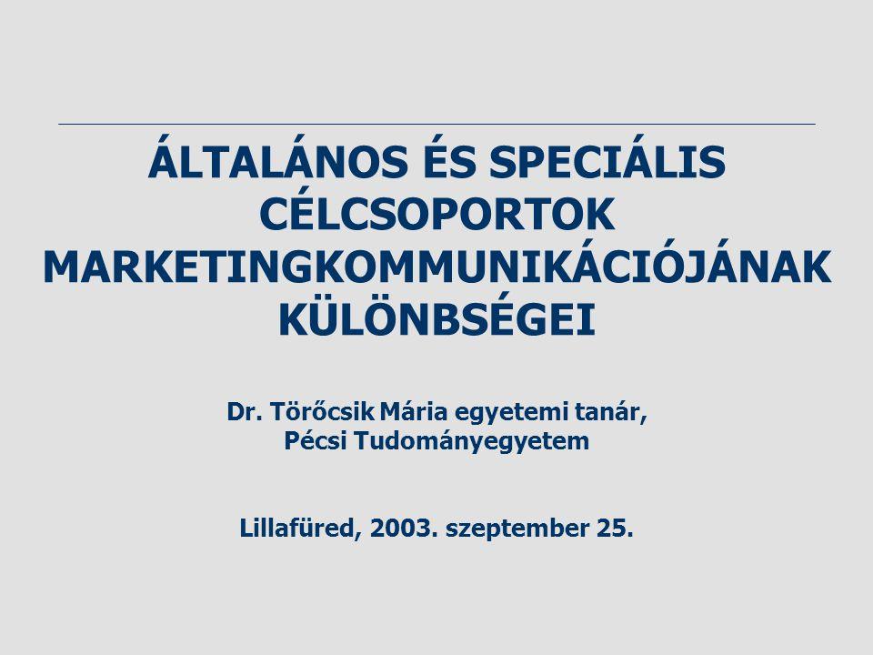 ÁLTALÁNOS ÉS SPECIÁLIS CÉLCSOPORTOK MARKETINGKOMMUNIKÁCIÓJÁNAK KÜLÖNBSÉGEI Dr.