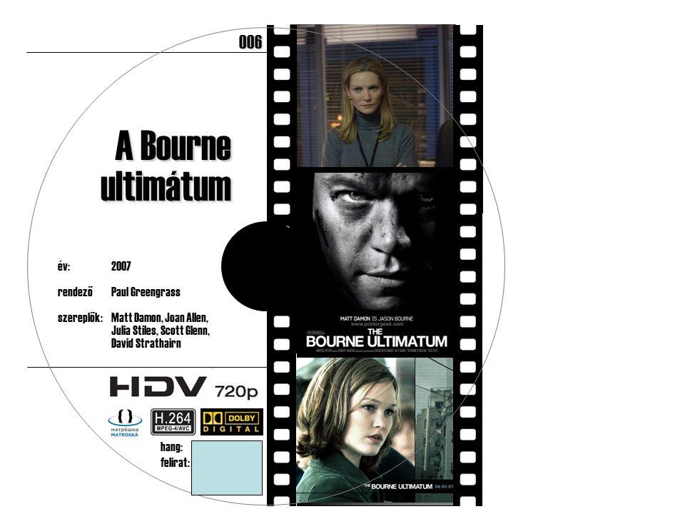 év:2007 rendezőPaul Greengrass szereplők:Matt Damon, Joan Allen, Julia Stiles, Scott Glenn, David Strathairn 182 perc A Bourne ultimátum hang:angol 5.1 felirat:magyar, angol 006