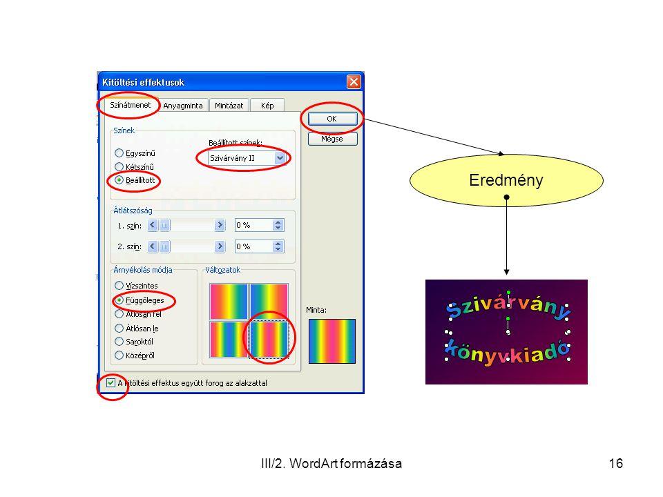 III/2. WordArt formázása16 Eredmény