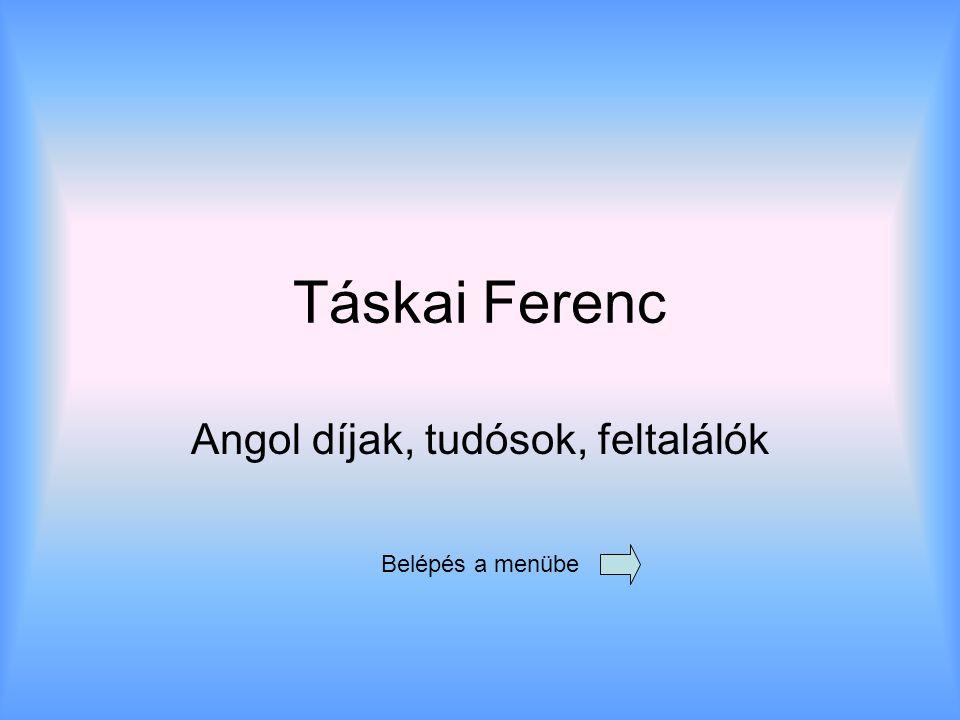 Táskai Ferenc Angol díjak, tudósok, feltalálók Belépés a menübe