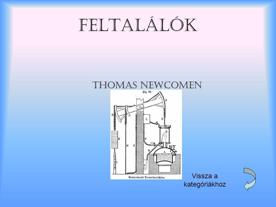 Feltalálók Thomas Newcomen Vissza a kategóriákhoz