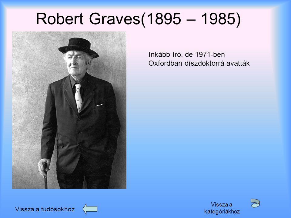 Robert Graves(1895 – 1985) Vissza a tudósokhoz Vissza a kategóriákhoz Inkább író, de 1971-ben Oxfordban díszdoktorrá avatták