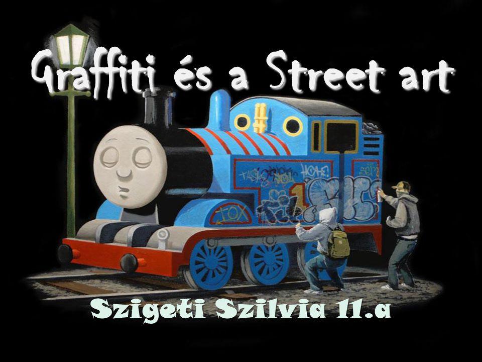 Graffiti és a Street art Szigeti Szilvia 11.a