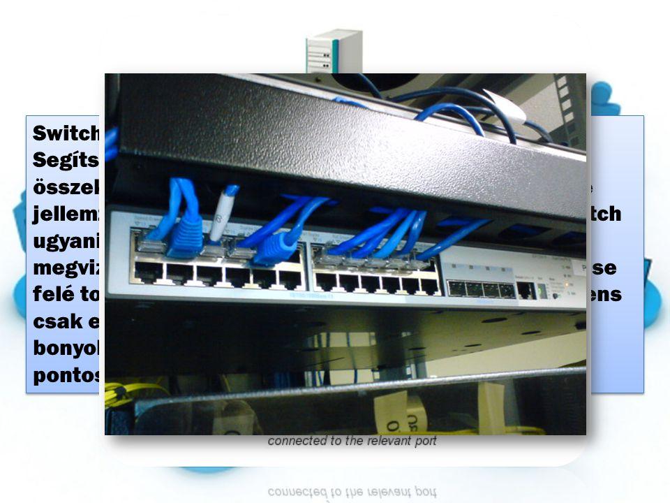 Switch Switch a HUB továbbfejlesztésének tekinthető. Segítségével sok Ethernet szegmenst lehet összekapcsolni úgy, hogy az egyébként az Ethernetre jel