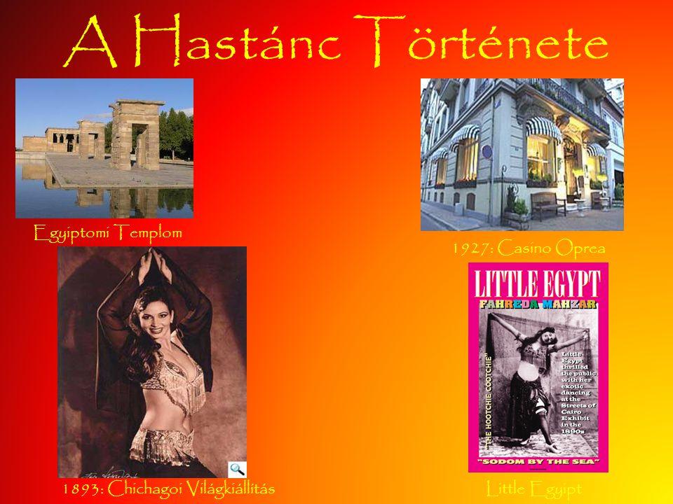 A Hastánc Története Little Egyipt1893: Chichagoi Világkiállítás Egyiptomi Templom 1927: Casino Oprea