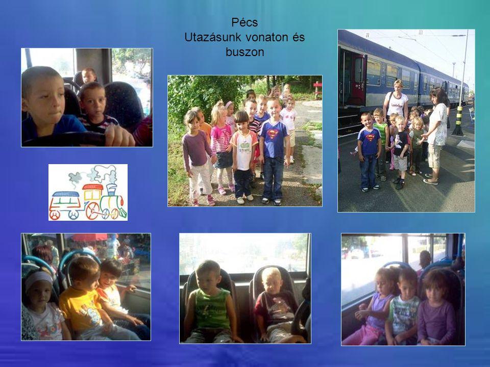 Pécs Utazásunk vonaton és buszon