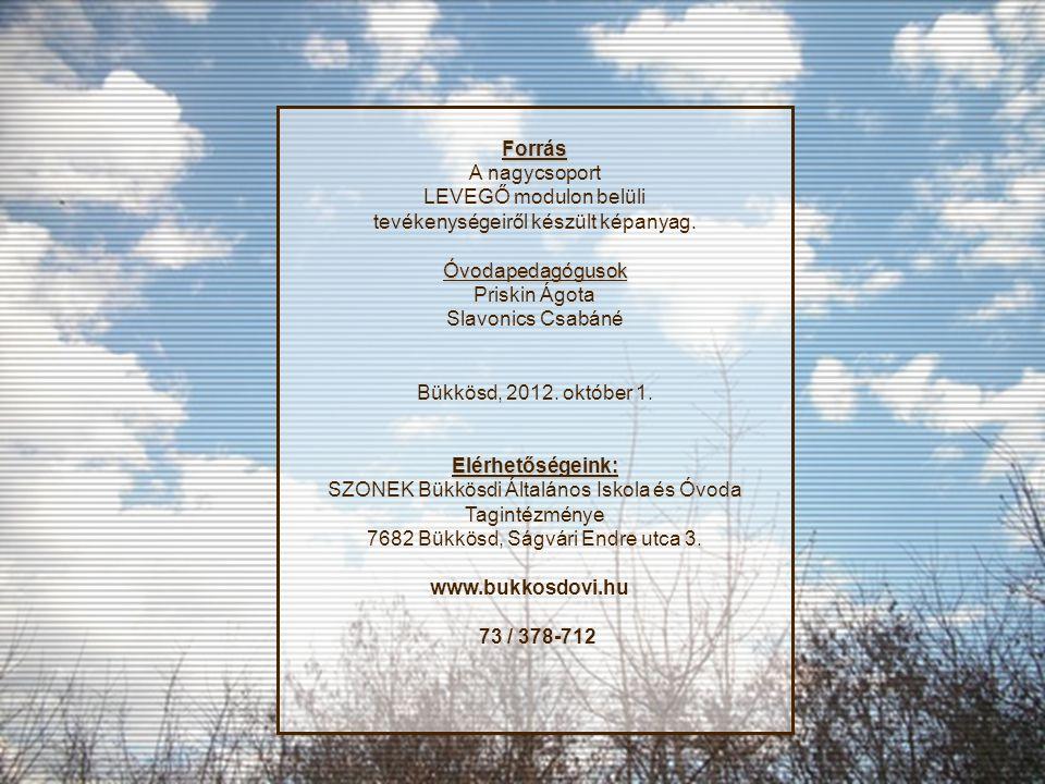 Forrás A nagycsoport LEVEGŐ modulon belüli tevékenységeiről készült képanyag.Óvodapedagógusok Priskin Ágota Slavonics Csabáné Bükkösd, 2012.