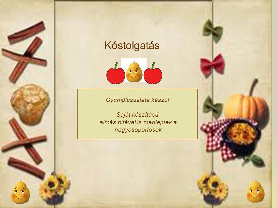 Kóstolgatás Gyümölcssaláta készül Saját készítésű almás pitével is megleptek a nagycsoportosok