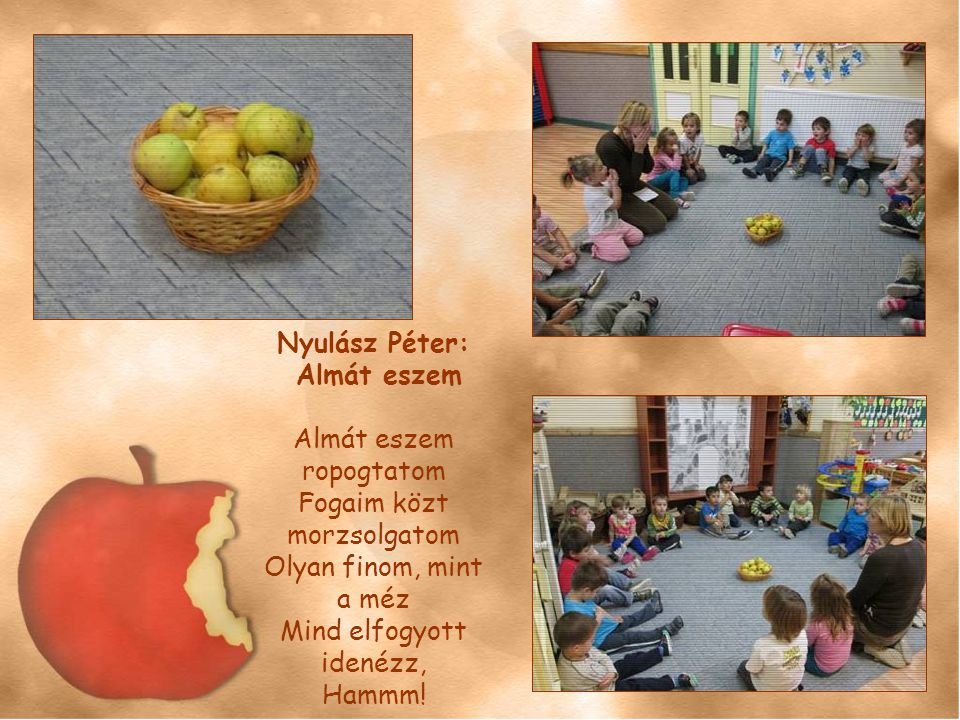 Nyulász Péter: Almát eszem Almát eszem ropogtatom Fogaim közt morzsolgatom Olyan finom, mint a méz Mind elfogyott idenézz, Hammm!
