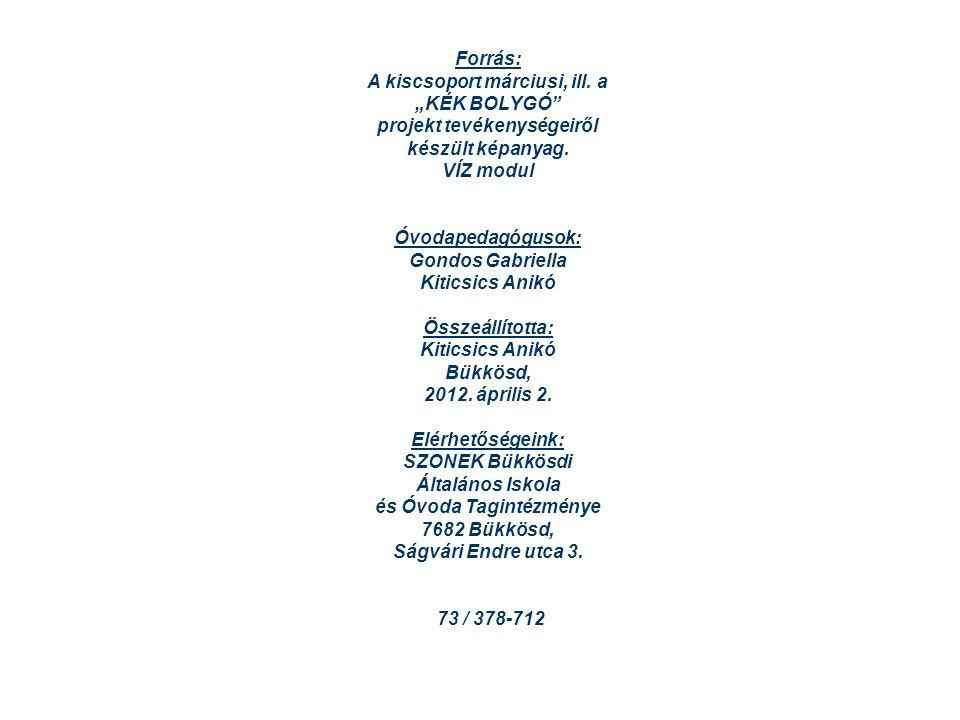 """Forrás: A kiscsoport márciusi, ill. a """"KÉK BOLYGÓ"""" projekt tevékenységeiről készült képanyag. VÍZ modul Óvodapedagógusok: Gondos Gabriella Kiticsics A"""