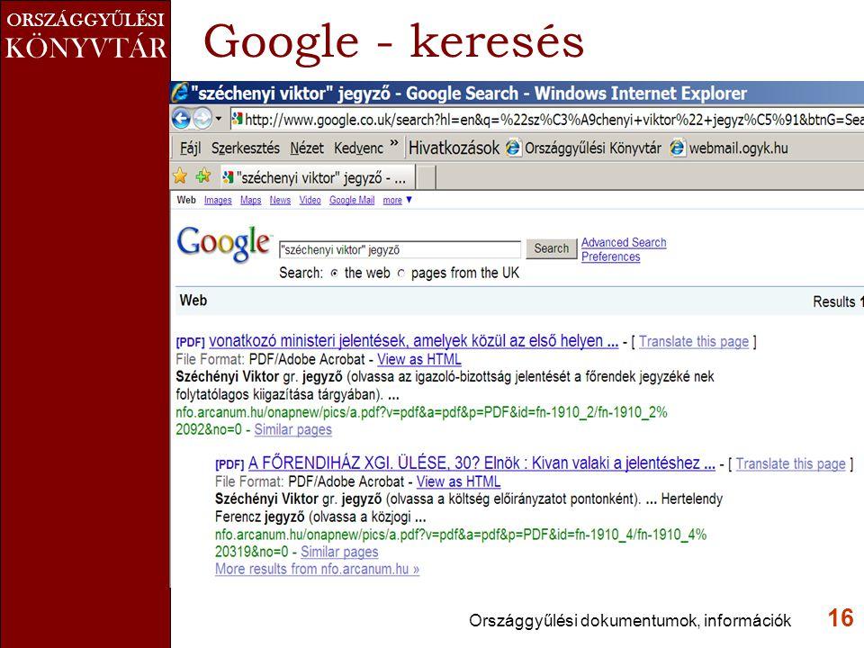 ORSZÁGGY Ű LÉSI KÖNYVTÁR Google - keresés Országgyűlési dokumentumok, információk 16